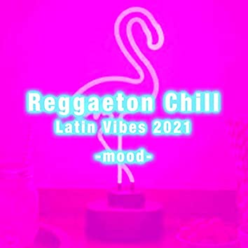 Reggaeton Chill Latin Vibes 2021 - mood