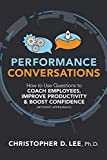 Performance Conversations: How to Use Questions to Coach Employees, Improve Productivity, and Boost Confidence (Without Appraisals!)