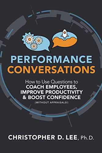 Compare Textbook Prices for Performance Conversations: How to Use Questions to Coach Employees, Improve Productivity, and Boost Confidence Without Appraisals  ISBN 9781586446697 by Lee, Christopher