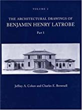 The Architectural Drawings of Benjamin Henry Latrobe (Series 2): Volume 2 2-2, Parts 1 & 2 (The Papers of Benjamin Henry Latrobe Series) (Pts. 1 & 2)