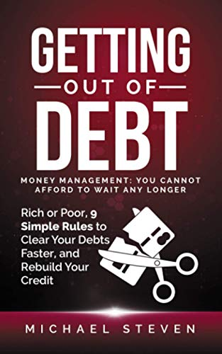 Getting Out Of Debt: Money Management: You Cannot Afford to Wait Any Longer: Rich or Poor, 9 Simple Rules to Clear Your Debts Faster, Rebuild Your Credit