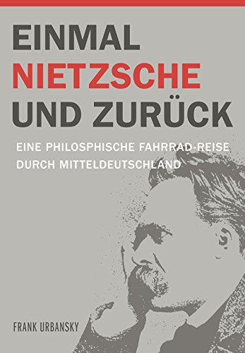 Einmal Nietzsche und zurück: Eine philosophische Fahrrad-Reise durch Mitteldeutschland