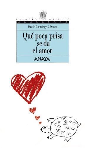 Qué poca prisa se da el amor (LITERATURA JUVENIL (a partir de 12 años) - Espacio Abierto)
