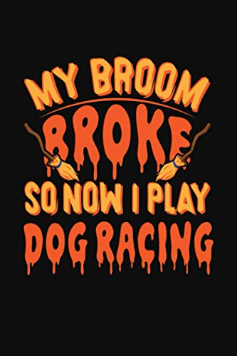 Compare Textbook Prices for My broom Broke So Now I Play Dog Racing: Perfect Dog Racing Player Halloween Gift. Cute Notebook Line Journal for Dog Racing Lover. Blank Lined notebook/Journal to write in  ISBN 9798716619616 by Publishing, Vanatrees