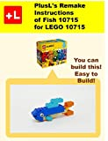 PlusL's Remake Instructions of Fish 10715 for LEGO 10715: You can build the Fish 10715 out of your own bricks! (English Edition)