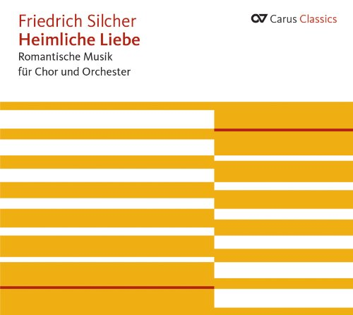 Silcher: Heimliche Liebe - Romantische Musik für Chor und Orchester