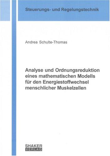 Analyse und Ordnungsreduktion eines mathematischen Modells für den Energiestoffwechsel menschlicher Muskelzellen (Berichte aus der Steuerungs- und Regelungstechnik)