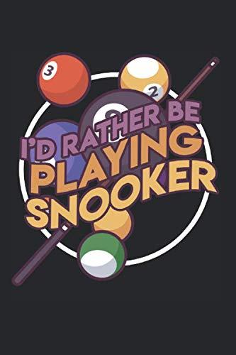 I'd Rather Be Playing Snooker: Billard Tagesplaner und Notizbuch für Billardspieler zum selbst eintragen und notieren. Leeres Notizheft für ... für Billardfans, Pool & Snooker Spieler