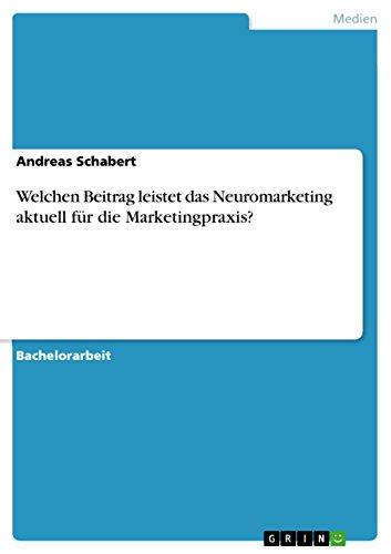 Welchen Beitrag leistet das Neuromarketing aktuell für die Marketingpraxis? (German Edition)