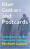 Blue Guitars and Postcards: Finding Love on the Camino De Santiago (English Edition)