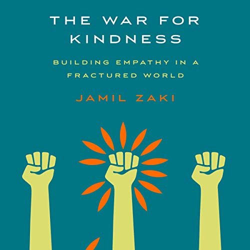 The War for Kindness     Building Empathy in a Fractured World              By:                                                                                                                                 Jamil Zaki                               Narrated by:                                                                                                                                 Jamil Zaki                      Length: 7 hrs and 13 mins     Not rated yet     Overall 0.0