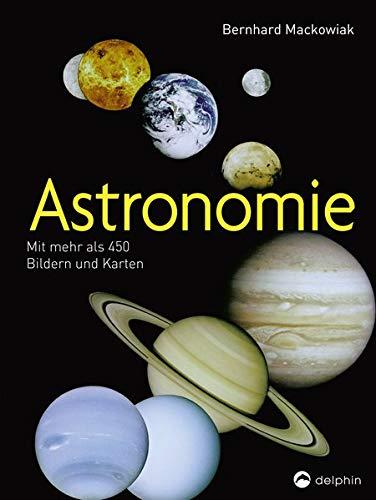 Astronomie: Mit mehr als 450 Bildern und Karten