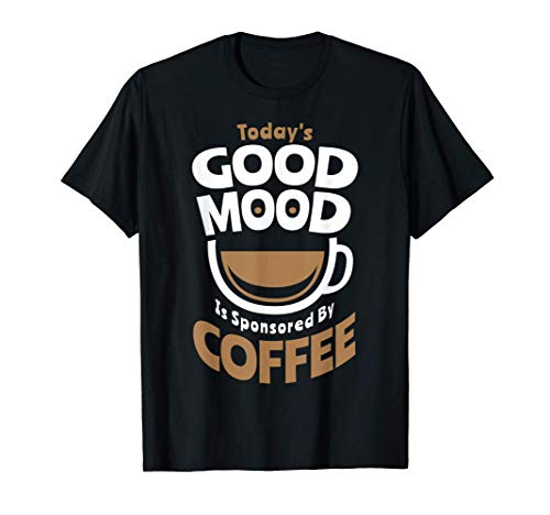 Today's Good Mood Is Sponsored By Coffee Smiley Face Cup T-Shirt