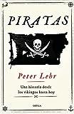 Piratas: Una historia desde los vikingos hasta hoy (Tiempo de Historia)