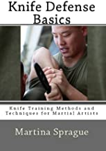 Knife Defense Basics (Knife Training Methods and Techniques for Martial Artists Book 6)