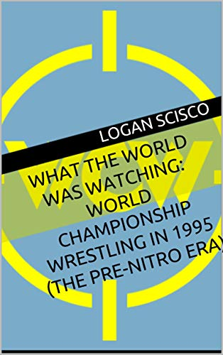 What the World Was Watching:  World Championship Wrestling in 1995 (The Pre-Nitro Era) (English Edition)