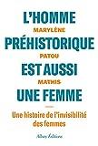 L'homme préhistorique est aussi une femme: Une histoire de l'invisiblité des femmes