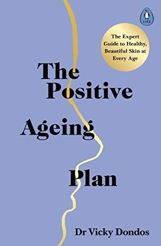 The Positive Ageing Plan: The Expert Guide to Healthy, Beautiful Skin at Every Age (English Edition)