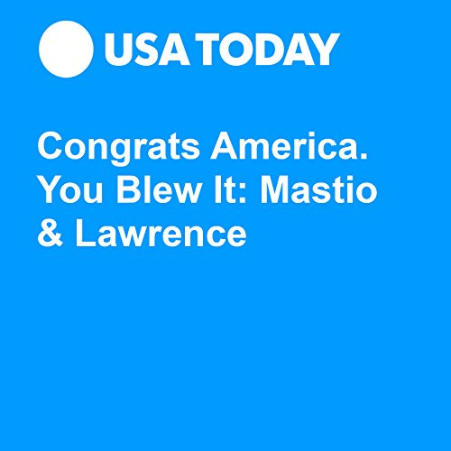 Congrats America. You Blew It: Mastio & Lawrence audiobook cover art