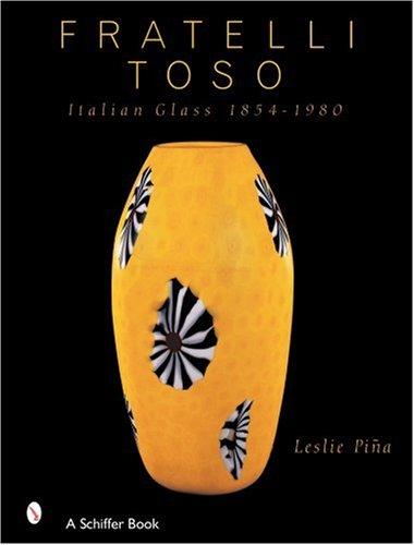 Fratelli Toso: Italian Glass 1854-1980