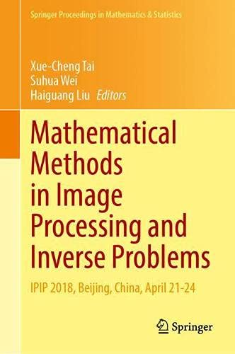 Mathematical Methods in Image Processing and Inverse Problems: IPIP 2018, Beijing, China, April 21–24: 360 (Springer Proceedings in Mathematics & Statistics)