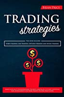 TRADING strategies: This book includes Forex Trading, Day Trading, Options Trading and Swing Trading. Make cash and understanding the best strategies to start investing, risk management and make passive income from home.
