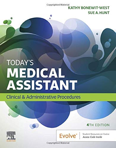 Compare Textbook Prices for Today's Medical Assistant: Clinical & Administrative Procedures 4 Edition ISBN 9780323581271 by Bonewit-West BS  MEd, Kathy,Hunt MA  RN  CMA (AAMA), Sue