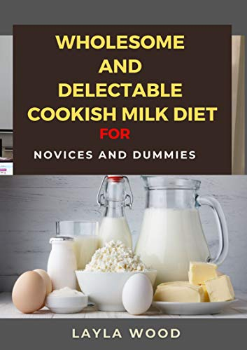 Wholesome And Delectable Cookish Milk Diet For Novices And Dummies (English Edition)