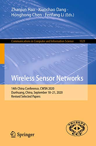 Wireless Sensor Networks: 14th China Conference, CWSN 2020, Dunhuang, China, September 18–21, 2020, Revised Selected Papers (Communications in Computer ... Science Book 1321) (English Edition)