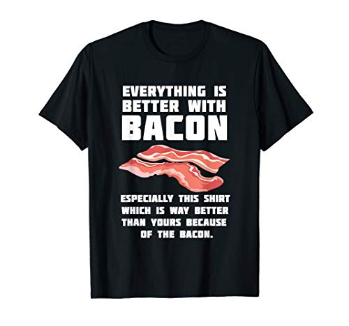 Funny Bacon Makes Everything Better T-Shirt