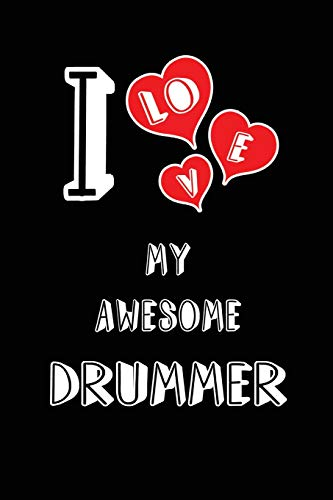 I Love My Awesome Drummer: Blank Lined 6x9 Love your Drummer Journal/Notebooks as Gift for Birthday,Valentine's day,Anniversary,Thanks ... or coworker