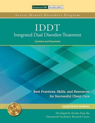 IDDT: Integrated Dual Disorders Treatment: Best Practices, Skills, and Resources for Successful Client Care (Severe Mental Disorders Program)