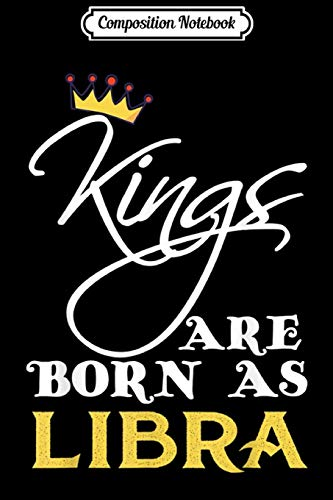 Composition Notebook: Kings Are Born In Libra September October Birthday  Journal/Notebook Blank Lined Ruled 6x9 100 Pages