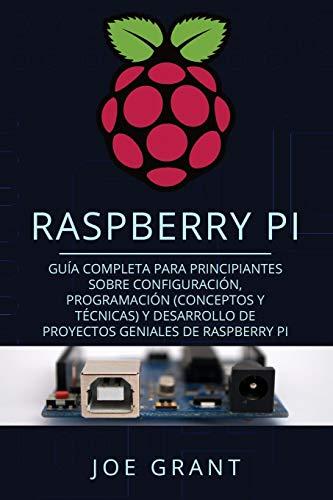 Raspberry Pi: Guía Completa para Principiantes sobre...