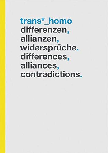 Trans*_Homo: Differenzen, Allianzen, Widersprüche. Differences, Alliances, Contradictions.