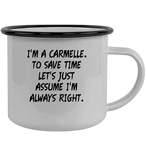 I'm A Carmelle. To Save Time Let's Just Assume I'm Always Right. - Stainless Steel 12oz Camping Mug, Black