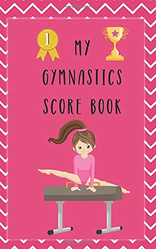 My Gymnastic Score Book: A logbook and score tracker for Gymnastics events and Gymnastic Meets ( Beam Uneven Bars, Floor routine, Vault)