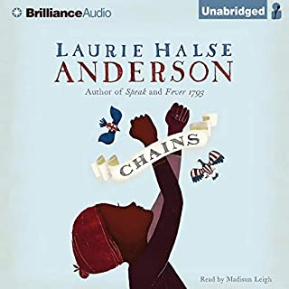 Chains                   By:                                                                                                                                 Laurie Halse Anderson                               Narrated by:                                                                                                                                 Madison Leigh                      Length: 7 hrs and 35 mins     1,010 ratings     Overall 4.2