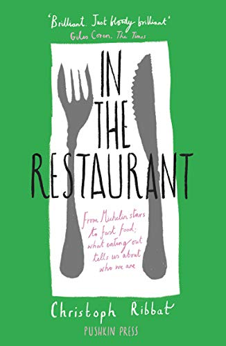 Ribbat, C: In the Restaurant: Society in Four Courses: From Michelin Stars to Fast Food; What Eating Out Tells Us about Who We Are