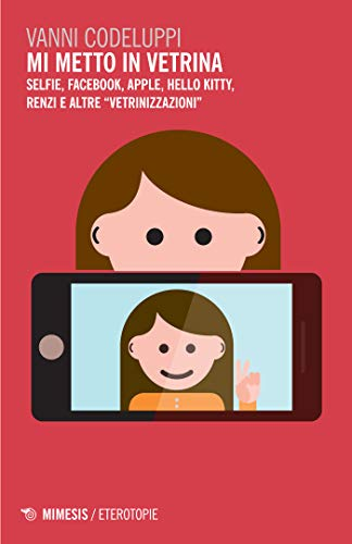 Mi metto in vetrina: Selfie, Facebook, Apple, Hello Kitty Renzi e altre