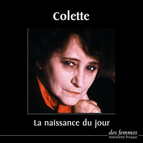 La naissance du jour                   De :                                                                                                                                 Colette                               Lu par :                                                                                                                                 Michèle Morgan                      Durée : 1 h et 15 min     1 notation     Global 5,0