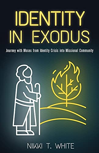 Identity in Exodus: Journey with Moses from Identity Crisis into Missional Community