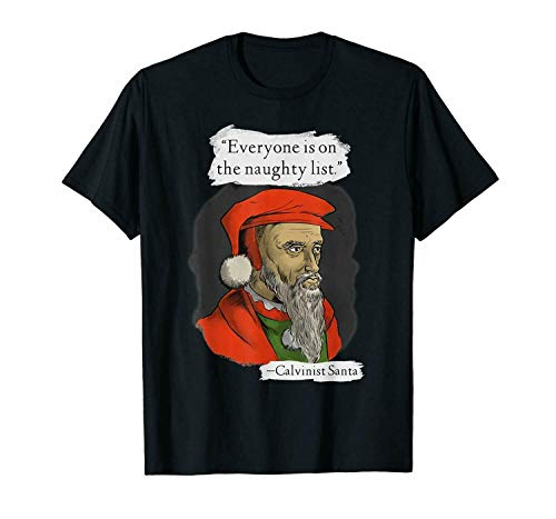 NR Everyone is on The Naughty List Quote from Calvinist Santa Xmas Black T-Shirt