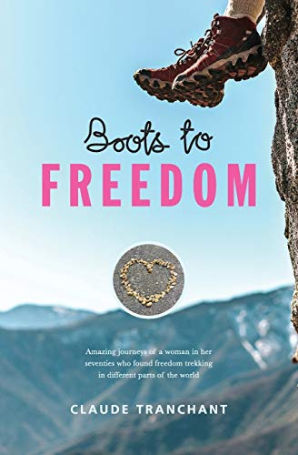 Boots to Freedom: Amazing journeys of a woman in her seventies who found freedom trekking in different parts of the world