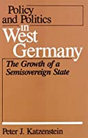 Policy and Politics in West Germany: The Growth of a Semisovereign State (Policy and Politics in Industrial States)