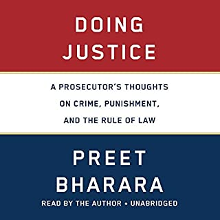 Doing Justice     A Prosecutor's Thoughts on Crime, Punishment, and the Rule of Law              By:                                                                                                                                 Preet Bharara                               Narrated by:                                                                                                                                 Preet Bharara                      Length: 10 hrs and 32 mins     1,301 ratings     Overall 4.8