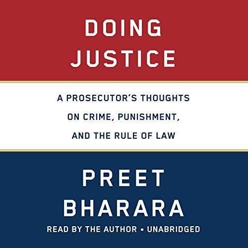 Doing Justice     A Prosecutor's Thoughts on Crime, Punishment, and the Rule of Law              By:                                                                                                                                 Preet Bharara                               Narrated by:                                                                                                                                 Preet Bharara                      Length: 10 hrs and 32 mins     921 ratings     Overall 4.9