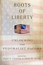 Roots of Liberty: Unlocking the Federalist Papers