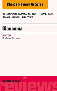 Glaucoma, An Issue of Veterinary Clinics of North America: Small Animal Practice 45-6, E-Book (The Clinics: Veterinary Medicine) (English Edition)
