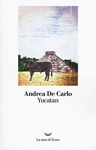 Yucatan (I libri di Andrea De Carlo)